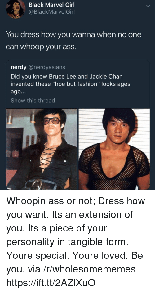 "Whoopin: Black Marvel Girl  @BlackMarvelGinl  You dress how you wanna when no one  can whoop your ass  nerdy @nerdyasians  Did you know Bruce Lee and Jackie Chan  invented these ""hoe but fashion"" looks ages  ago...  Show this thread Whoopin ass or not; Dress how you want. Its an extension of you. Its a piece of your personality in tangible form. Youre special. Youre loved. Be you. via /r/wholesomememes https://ift.tt/2AZlXuO"