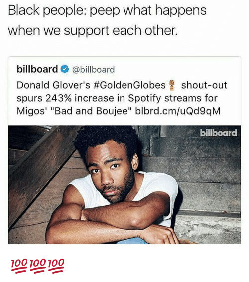 """Bad And Boujee: Black people: peep what happens  when we support each other.  billboard  @billboard  Donald Glover's #Golden Globes shout-out  spurs 243% increase in Spotify streams for  Migos' ''Bad and Boujee"""" blbrd.cm/uQd9qM  billboard 💯💯💯"""