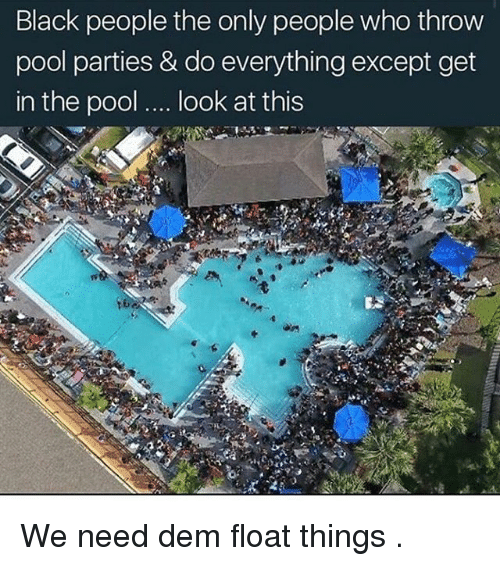 Pool: Black people the only people who throw  pool parties & do everything except get  in the pool  look at this We need dem float things .
