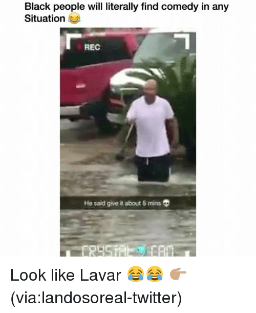 Funny, Twitter, and Black: Black people will literally find comedy in any  Situation  REC  He said give  about 5 mins Look like Lavar 😂😂 👉🏽(via:landosoreal-twitter)