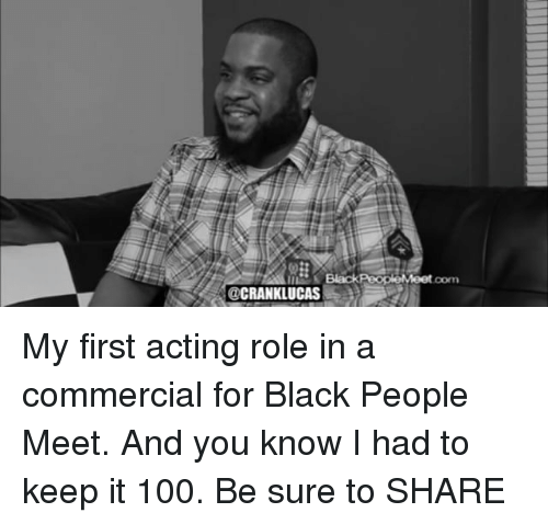 black people meet: Black PeopleMeet  CRANK LUCAS My first acting role in a commercial for Black People Meet. And you know I had to keep it 100. Be sure to SHARE