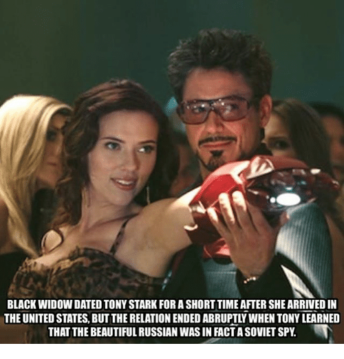 Beautiful, Memes, and Black Widow: BLACK WIDOW DATED TONY STARK FOR A SHORT TIME AFTER SHE ARRIVED IN  THE UNITED STATES, BUT THE RELATION ENDED ABRUPTLY WHEN TONY LEARNED  THAT THE BEAUTIFUL RUSSIAN WAS IN FACT A SOVIET SPY.