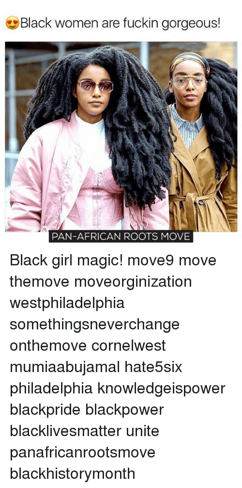 black women are fuckin gorgeous pan african roots move black girl 18223319 🅱 25 best memes about black girl magic black girl magic memes