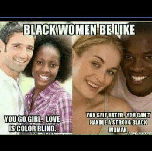 black women belike you self hater you cant you go 13641991 black women belike you self hater you cant you go girl love handle a