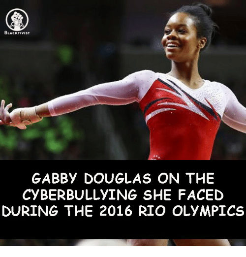 Memes, Olympics, and 🤖: BLACKTIVIST  GABBY DOUGLAS ON THE  CYBERBULLYING SHE FACED  DURING THE 2016 RIO OLYMPICS