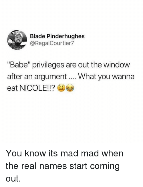 """privileges: Blade Pinderhughes  @RegalCourtier7  """"Babe"""" privileges are out the window  after an argument... What you wanna  eat NICOLE!!? You know its mad mad when the real names start coming out."""