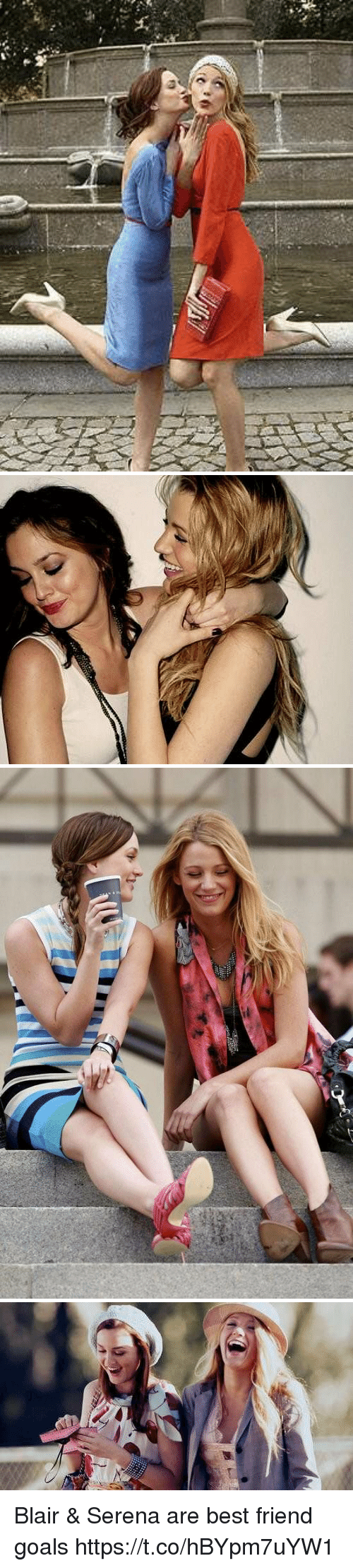 Best Friend, Goals, and Memes: Blair & Serena are best friend goals https://t.co/hBYpm7uYW1
