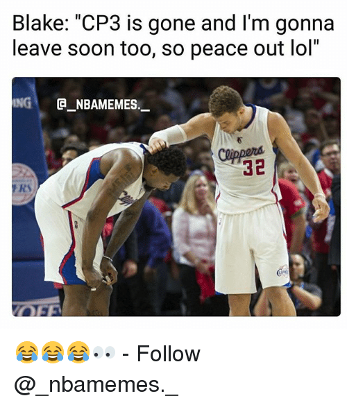 "peace out: Blake: ""CP3 is gone and l'm gonna  leave soon too, so peace out lol""  NG""  @_ABAMEMEs.一  32  FRS 😂😂😂👀 - Follow @_nbamemes._"