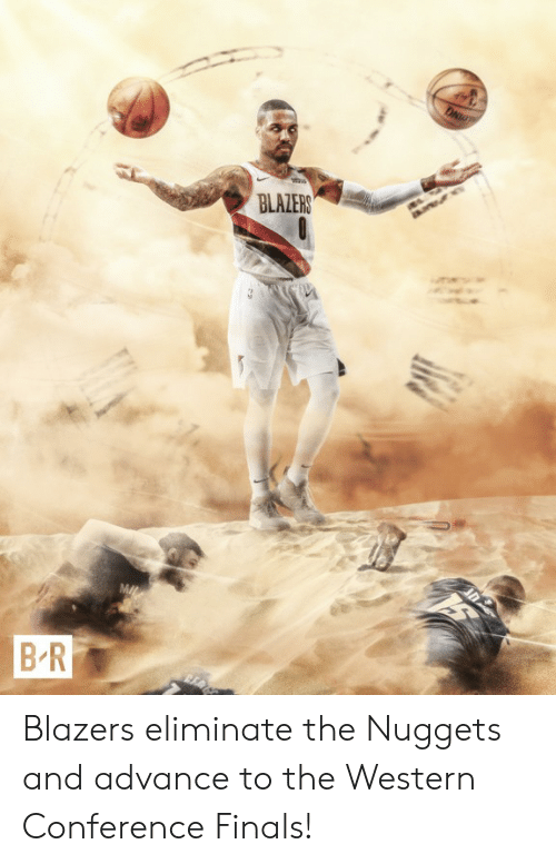 Western: BLALERS  BR Blazers eliminate the Nuggets and advance to the Western Conference Finals!
