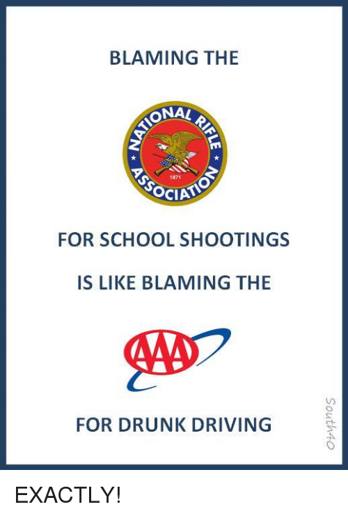 Driving, Drunk, and Memes: BLAMING THE  ONA!  1871  FOR SCHOOL SHOOTINGS  IS LIKE BLAMING THE  FOR DRUNK DRIVING EXACTLY!