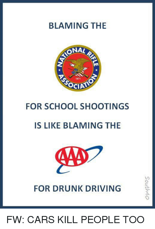 Cars, Driving, and Drunk: BLAMING THE  ONA  1871  FOR SCHOOL SHOOTINGS  IS LIKE BLAMING THE  FOR DRUNK DRIVING FW: CARS KILL PEOPLE TOO
