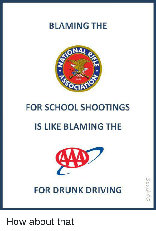 Driving, Drunk, and School: BLAMING THE  ONA!  1871  FOR SCHOOL SHOOTINGS  IS LIKE BLAMING THE  FOR DRUNK DRIVING How about that