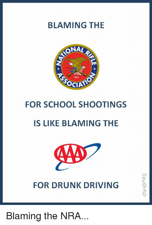 Driving, Drunk, and School: BLAMING THE  ONA  1871  Soci  FOR SCHOOL SHOOTINGS  IS LIKE BLAMING THE  FOR DRUNK DRIVING Blaming the NRA...