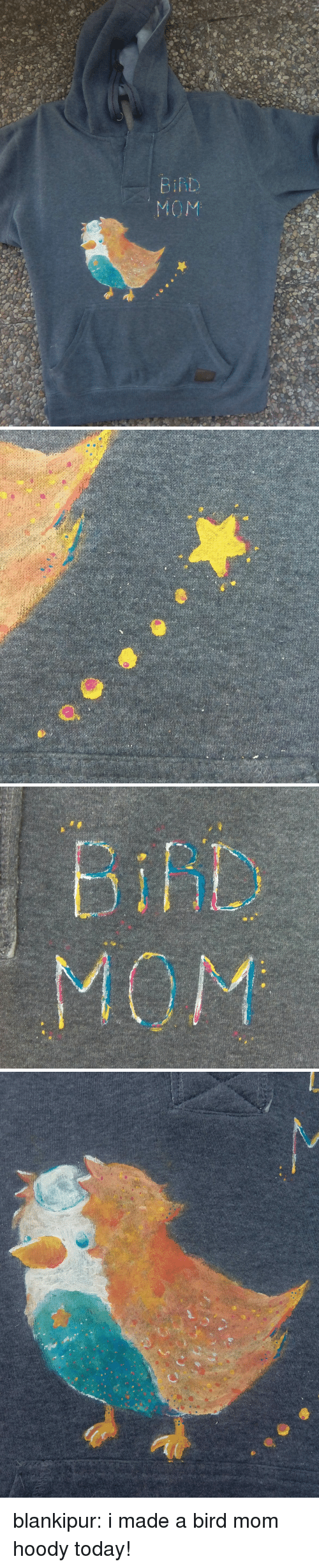 hoody: blankipur:  i made a bird mom hoody today!