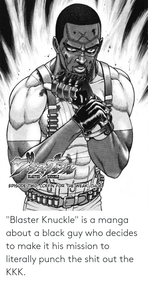 """Black Guy: """"Blaster Knuckle"""" is a manga about a black guy who decides to make it his mission to literally punch the shit out the KKK."""