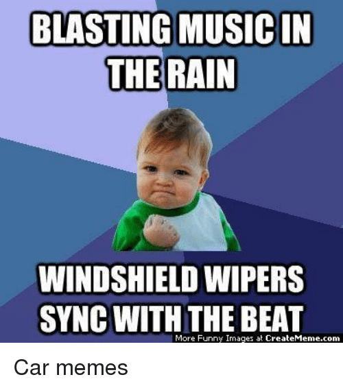 Funny Meme Rain : Blasting musicin the rain windshield wipers sync with