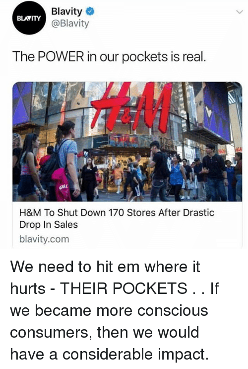 Hit 'Em, Memes, and Power: Blavity  @Blavity  BLAVITY  The POWER in our pockets is real  t0  H&M To Shut Down 170 Stores After Drastic  Drop In Sales  blavity.com We need to hit em where it hurts - THEIR POCKETS . . If we became more conscious consumers, then we would have a considerable impact.