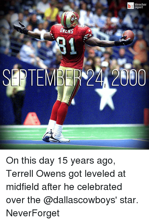 terrell owens: bleacher  report On this day 15 years ago, Terrell Owens got leveled at midfield after he celebrated over the @dallascowboys' star. NeverForget