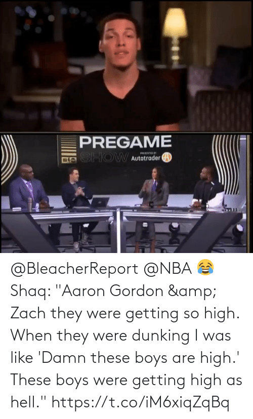 "so high: @BleacherReport @NBA 😂 Shaq: ""Aaron Gordon & Zach they were getting so high. When they were dunking I was like 'Damn these boys are high.' These boys were getting high as hell.""   https://t.co/iM6xiqZqBq"