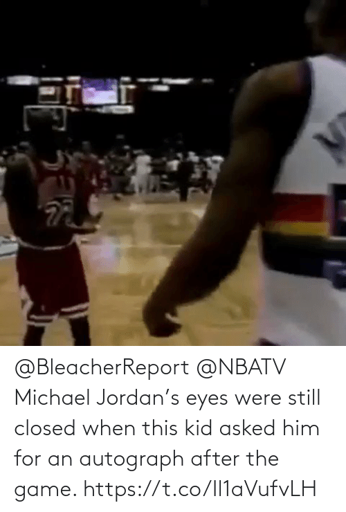 After The: @BleacherReport @NBATV Michael Jordan's eyes were still closed when this kid asked him for an autograph after the game.  https://t.co/Il1aVufvLH