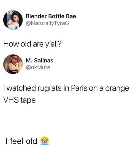 Rugrats: Blender Bottle Bae  @NaturallyTyraG  How old are y'all?  M. Salinas  @okMute  I watched rugrats in Paris on a orange  VHS tape I feel old 😭