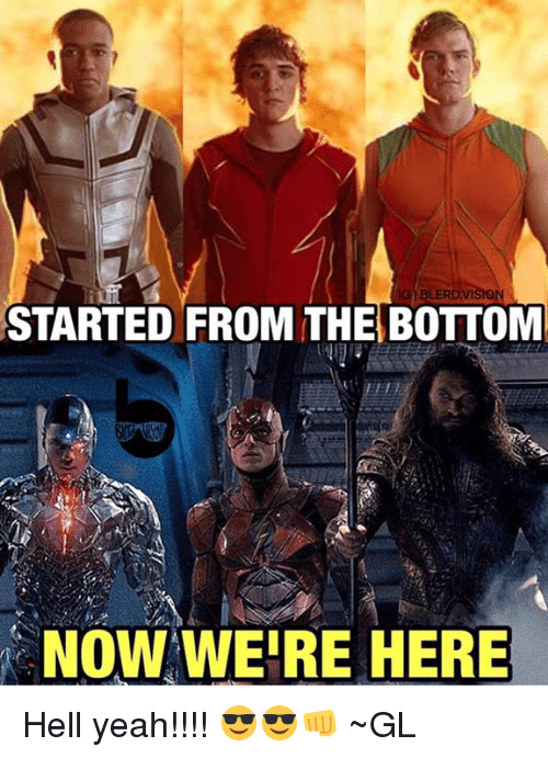 Started From The Bottom Now Were Here: BLERD  STARTED FROM THE BOTTOM  NOW WERE HERE Hell yeah!!!! 😎😎👊  ~GL