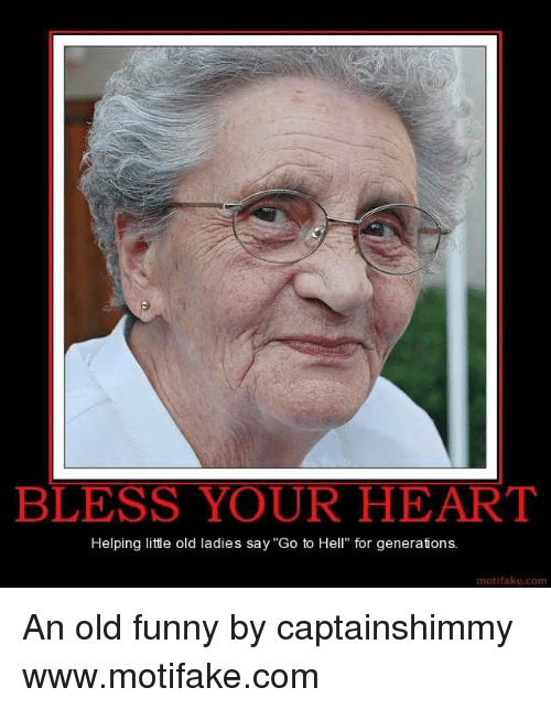 Funny Meme Old Lady : Bless your heart helping litte old ladies say go to hell