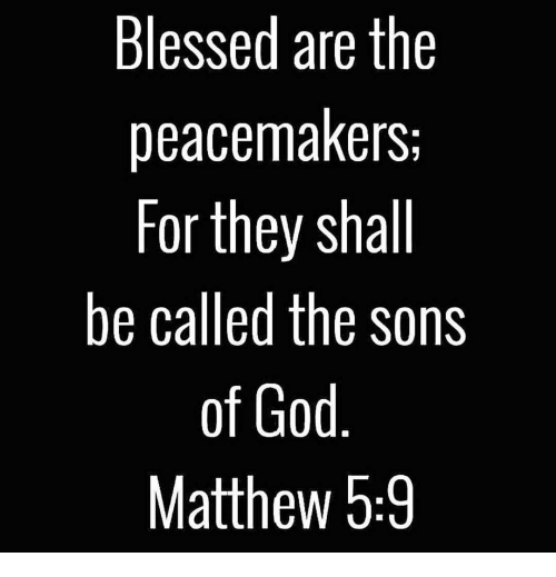 Blessed Are the Peacemakers for They Shall Be Called the ...