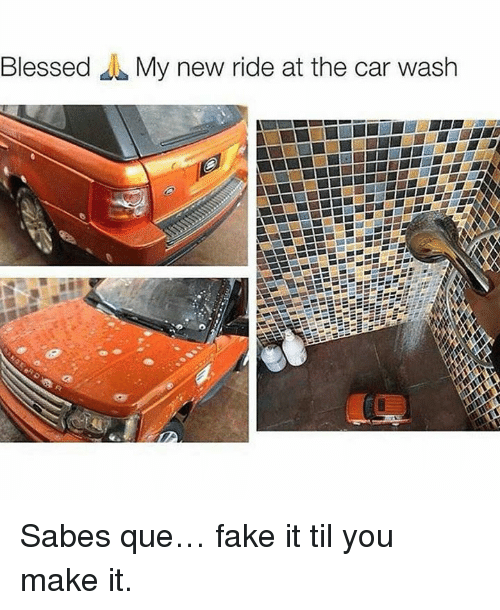 Memes, 🤖, and Car Wash: Blessed  My new ride at the car wash Sabes que… fake it til you make it.