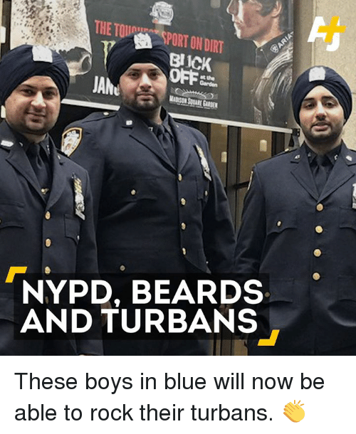 turban: Blick  atthe  JANu  NYPD, BEARDS  AND TURBANS These boys in blue will now be able to rock their turbans. 👏