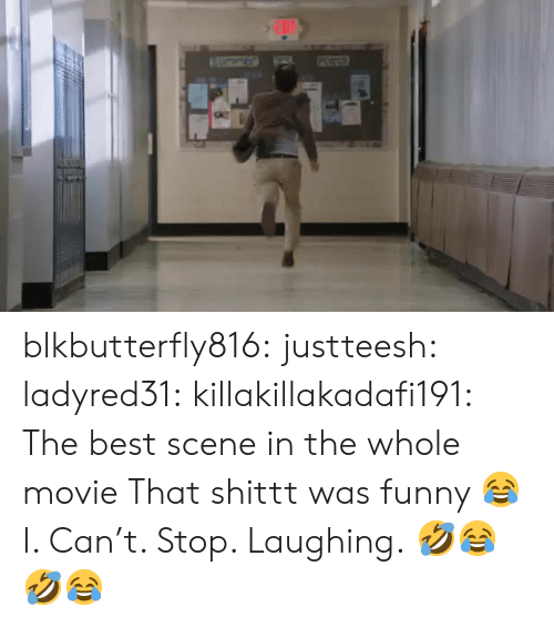 the best scene: blkbutterfly816:  justteesh:  ladyred31:  killakillakadafi191:  The best scene in the whole movie  That shittt was funny 😂  I. Can't. Stop. Laughing.  🤣😂🤣😂