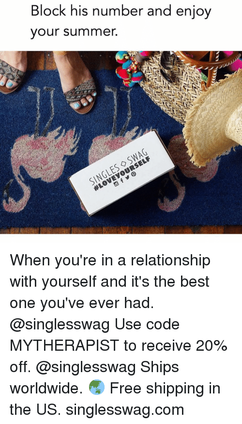 Swag, Summer, and Best: Block his number and enjoy  vour summer.  SINGLES SWAG When you're in a relationship with yourself and it's the best one you've ever had. @singlesswag Use code MYTHERAPIST to receive 20% off. @singlesswag Ships worldwide. 🌏 Free shipping in the US. singlesswag.com