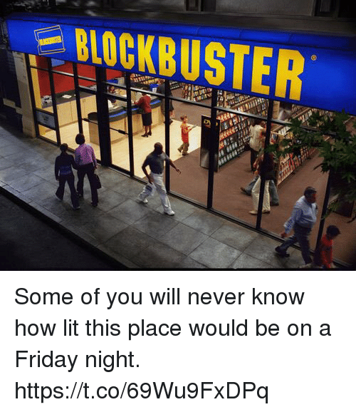 Blockbuster, Friday, and Lit: BLOCKBUSTER  La Laa Some of you will never know how lit this place would be on a Friday night. https://t.co/69Wu9FxDPq