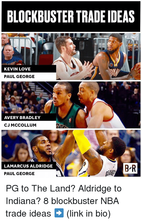 Kevin Love: BLOCKBUSTER TRADE IDEAS  KEVIN LOVE  PAUL GEORGE  AVERY BRADLEY  CJ MCCOLLUM  LAMARCUS ALDRIDGE  PAUL GEORGE PG to The Land? Aldridge to Indiana? 8 blockbuster NBA trade ideas ➡️ (link in bio)