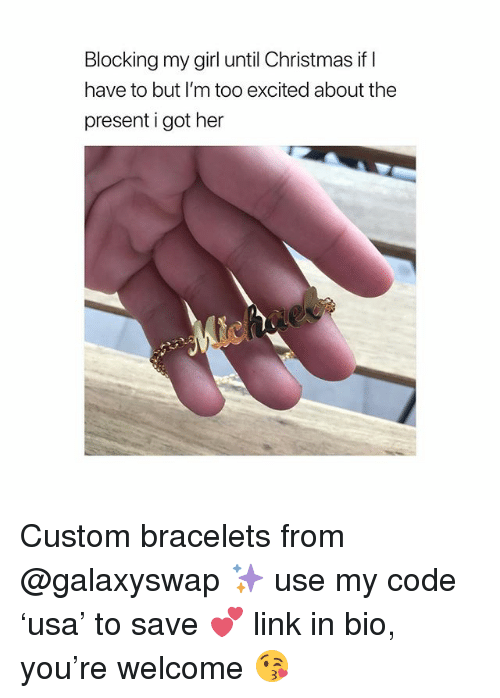 Christmas, Girl, and Link: Blocking my girl until Christmas if l  have to but I'm too excited about the  present i got her Custom bracelets from @galaxyswap ✨ use my code 'usa' to save 💕 link in bio, you're welcome 😘