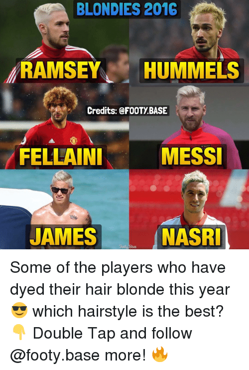 Memes, Hairstyles, and Messi: BLONDIES 2016  RAMSEY  HUMMELS  Credits: @FOOTY BASE  FELLAINI  MESSI  JAMES  NASRI  Jogtu Base. Some of the players who have dyed their hair blonde this year 😎 which hairstyle is the best? 👇 Double Tap and follow @footy.base more! 🔥