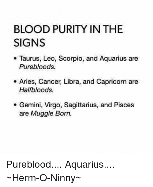 Blood purity in the signs taurus leo scorpio and aquarius are pure bloods memes and aquarius blood purity in the signs taurus leo thecheapjerseys Image collections