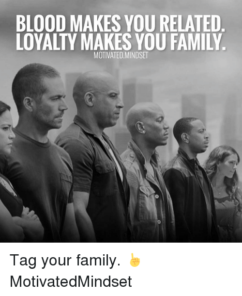 bloodmakes you related loyalty you family motivated mindset tag your 6847861 bloodmakes you related loyalty you family motivated mindset tag