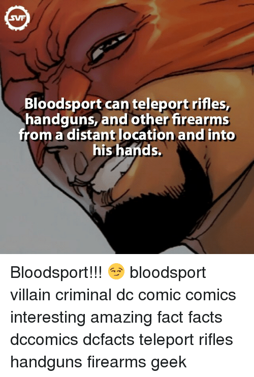 Memes, DC Comics, and Villain: Bloodsport can teleport rifles,  handguns, and other firearms  om a distant location and into  his hands. Bloodsport!!! 😏 bloodsport villain criminal dc comic comics interesting amazing fact facts dccomics dcfacts teleport rifles handguns firearms geek