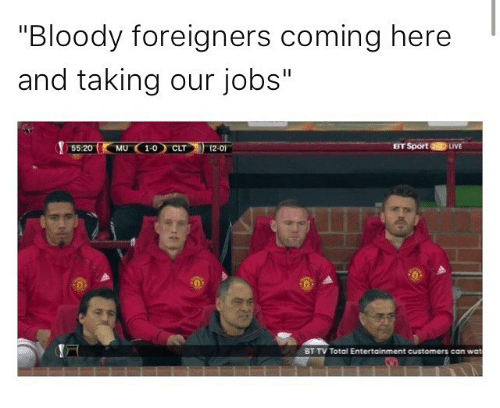 """Memes, Wat, and Jobs: """"Bloody foreigners coming here  and taking our jobs""""  BT Sport 2BD  LIVE  55:20  2.00  BT TV Total Entertainment customers can wat"""