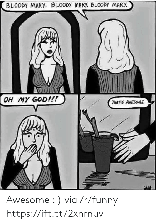 Bloody Mary: BLOODY MARY. BL0ODy MARY. BLOODY MARY.  OH MY GOD!!!  THATS ANESOME Awesome : ) via /r/funny https://ift.tt/2xnrnuv