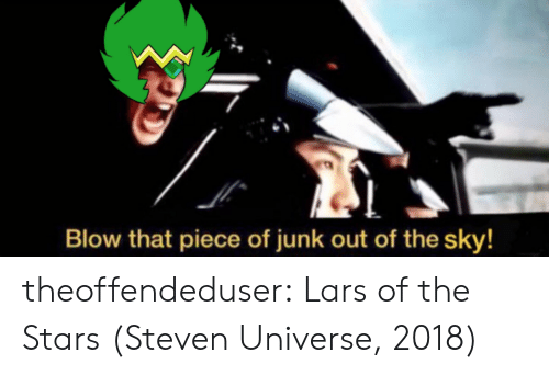 junk: Blow that piece of junk out of the sky! theoffendeduser:  Lars of the Stars (Steven Universe, 2018)