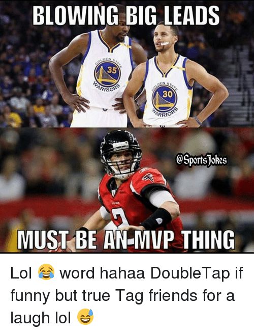 Sports, Mvp, and Hahaa: BLOWING BIG LEADS  35  ARRIO  30  ARRIO  @SportSTokes  MUST BE AN MVP THING Lol 😂 word hahaa DoubleTap if funny but true Tag friends for a laugh lol 😅