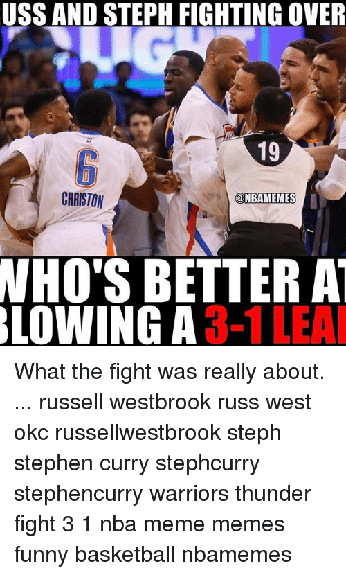 Memes, 🤖, and Thunder: BLOWING FIGHTING OVER  19  ONBAMEMES  BETTER AT  A  3-1LEA What the fight was really about. ... russell westbrook russ west okc russellwestbrook steph stephen curry stephcurry stephencurry warriors thunder fight 3 1 nba meme memes funny basketball nbamemes