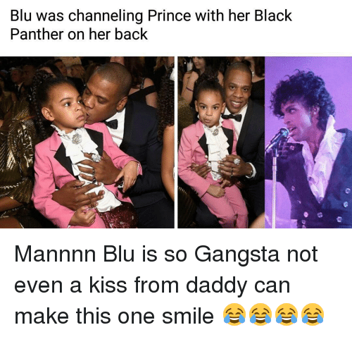 Gangsta, Memes, and Prince: Blu was channeling Prince with her Black  Panther on her back Mannnn Blu is so Gangsta not even a kiss from daddy can make this one smile 😂😂😂😂