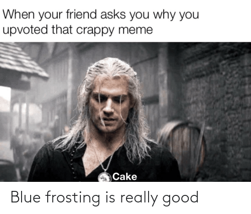 frosting: Blue frosting is really good