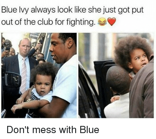 Blue Ivy: Blue Ivy always look like she just got put  out of the club for fighting. Don't mess with Blue
