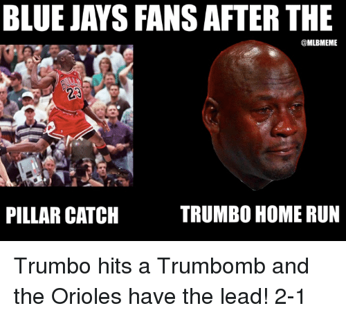 Blue Jays: BLUE JAYS FANSAFTER THE  MLUBMEME  TRUMBO HOME RUN  PILLAR CATCH Trumbo hits a Trumbomb and the Orioles have the lead! 2-1