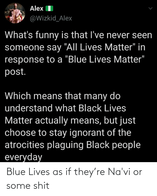 Blue: Blue Lives as if they're Na'vi or some shit