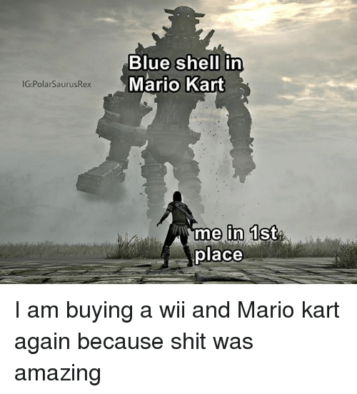 Blue Shell In Mario Kart Igpolarsaurusrex In 1 Place I Am